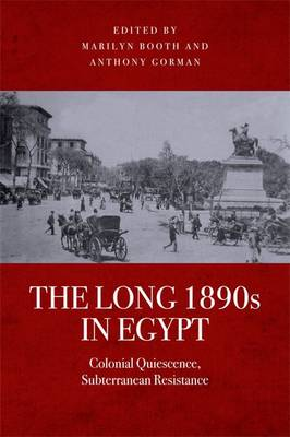The Long 1890s in Egypt: Colonial Quiescence, Subterranean Resistance (Hardback)