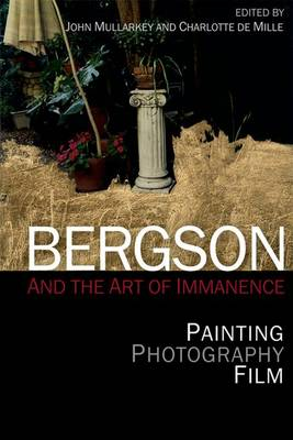 Bergson and the Art of Immanence: Painting, Photography, Film (Hardback)
