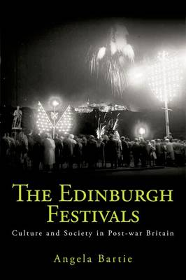 The Edinburgh Festivals: Culture and Society in Post-war Britain (Hardback)