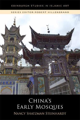 China'S Early Mosques - Edinburgh Studies in Islamic Art (Hardback)