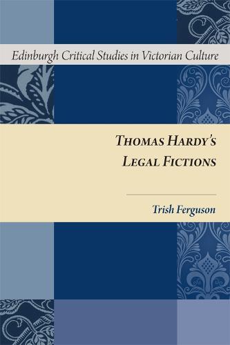 Thomas Hardy's Legal Fictions - Edinburgh Critical Studies in Victorian Culture (Hardback)