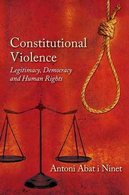 Constitutional Violence: Legitimacy, Democracy and Human Rights (Paperback)