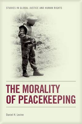 The Morality of Peacekeeping - Studies in Global Justice and Human Rights (Hardback)