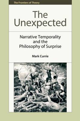 The Unexpected: Narrative Temporality and the Philosophy of Surprise - The Frontiers of Theory (Hardback)