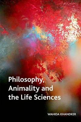 Philosophy, Animality and the Life Sciences - Crosscurrents (Hardback)
