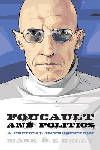 Foucault and Politics: A Critical Introduction - Thinking Politics (Paperback)
