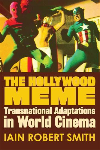 The Hollywood Meme: Transnational Adaptations in World Cinema (Hardback)