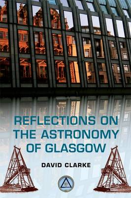 Reflections on the Astronomy of Glasgow: A story of some 500 years (Hardback)
