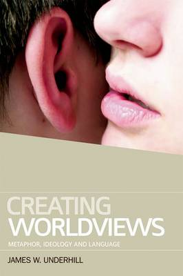 Creating Worldviews: Metaphor, Ideology and Language (Paperback)