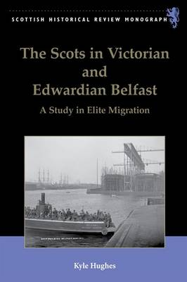 The Scots in Victorian and Edwardian Belfast: A Study in Elite Migration - Scottish Historical Review Monographs (Hardback)