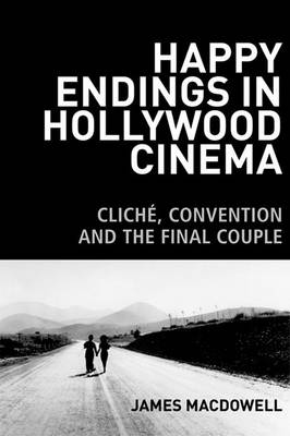 Happy Endings in Hollywood Cinema: Cliche, Convention and the Final Couple (Hardback)