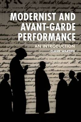 Modernist and Avant-Garde Performance: An Introduction (Paperback)