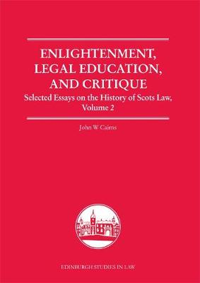 Enlightenment, Legal Education, and Critique: Selected Essays on the History of Scots Law, Volume 2 - Edinburgh Studies in Law (Hardback)