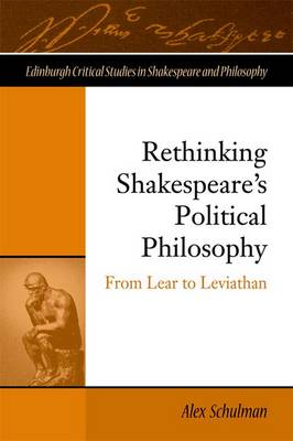 Rethinking Shakespeare's Political Philosophy: From Lear to Leviathan (Hardback)