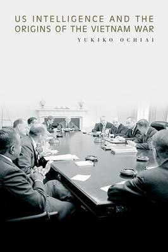 US Intelligence and the Origins of the Vietnam War (Hardback)