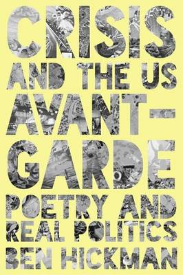 Crisis and the US Avant-Garde: Poetry and Real Politics (Hardback)