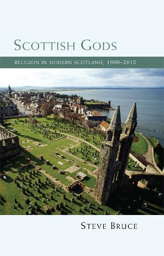 Scottish Gods: Religion in Modern Scotland 1900-2012 (Hardback)