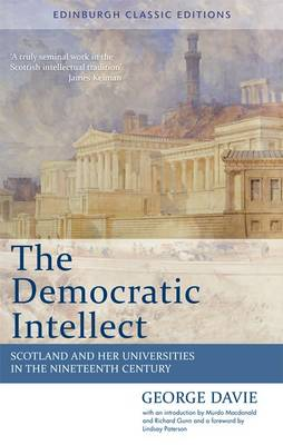 The Democratic Intellect: Scotland and Her Universities in the Nineteenth Century: An Edinburgh Classic (Paperback)