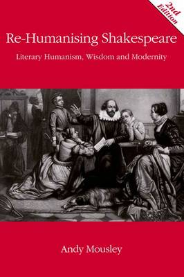 Re-Humanising Shakespeare: Literary Humanism, Wisdom and Modernity (Paperback)