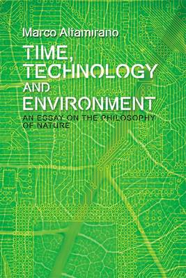 Time, Technology and Environment: An Essay on the Philosophy of Nature - Plateaus - New Directions in Deleuze Studies (Hardback)