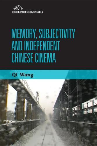 Memory, Subjectivity and Independent Chinese Cinema (Hardback)