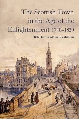 The Scottish Town in the Age of Enlightenment, 1740-1820 (Paperback)