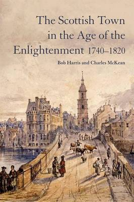 The Scottish Town in the Age of the Enlightenment 1740-1820 (Paperback)