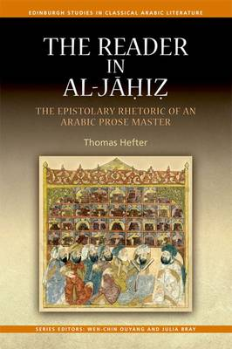 The Reader in al-Jahiz: The Epistolary Rhetoric of an Arabic Prose Master - Edinburgh Studies in Classical Arabic Literature (Hardback)