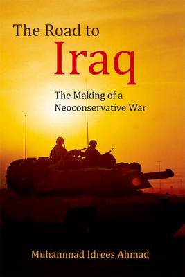 The Road to Iraq: The Making of a Neoconservative War (Hardback)