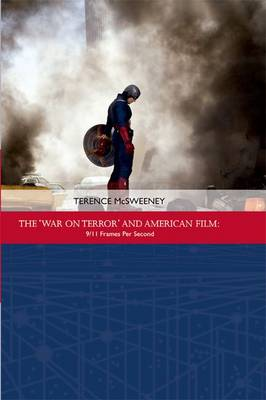 The 'War on Terror' and American Film: 9/11 Frames Per Second - Traditions in American Cinema (Hardback)