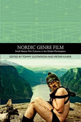 Nordic Genre Film: Small Nation Film Cultures in the Global Marketplace - Traditions in World Cinema (Hardback)