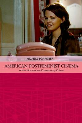American Postfeminist Cinema: Women, Romance and Contemporary Culture - Traditions in American Cinema (Hardback)
