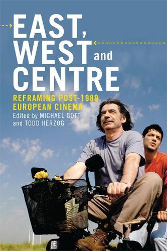East, West and Centre: Reframing post-1989 European Cinema (Hardback)