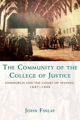 The Community of the College of Justice: Edinburgh and the Court of Session, 1687-1808 (Paperback)