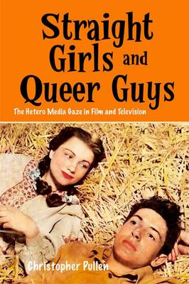 Straight Girls and Queer Guys: The Hetero Media Gaze in Film and Television (Hardback)