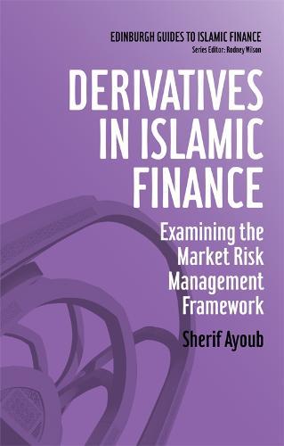 Derivatives in Islamic Finance: Examining the Market Risk Management Framework (Hardback)