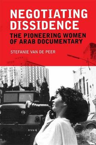 Negotiating Dissidence: The Pioneering Women of Arab Documentary (Hardback)