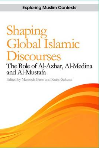 Shaping Global Islamic Discourses: The Role of al-Azhar, al-Medina and al-Mustafa - Exploring Muslim Contexts (Hardback)