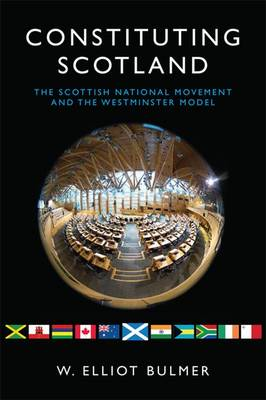 Constituting Scotland: The Scottish National Movement and the Westminster Model (Hardback)
