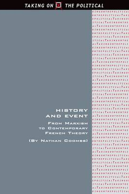 History and Event: From Marxism to Contemporary French Theory - Taking on the Political (Hardback)