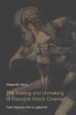 The Making and Unmaking of Francoist Kitsch Cinema: From Raza to Pan's Labyrinth (Paperback)