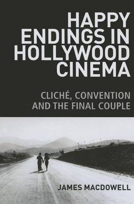 Happy Endings in Hollywood Cinema: Cliche, Convention and the Final Couple (Paperback)