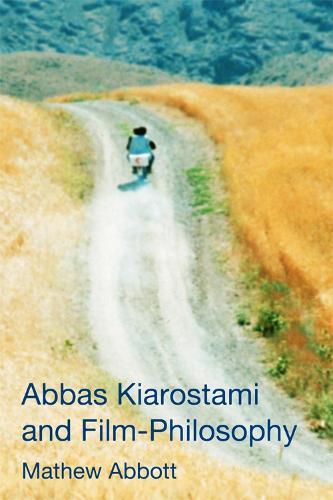 Abbas Kiarostami and Film-Philosophy (Hardback)