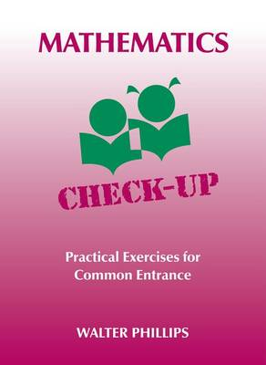 Mathematics Check-Up - Practical Exercises for Common Entrance (Paperback)