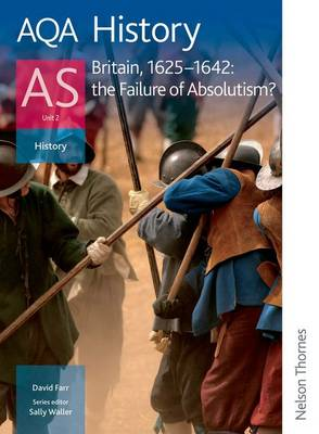 AQA History - AS Unit 2: Britain, 1625-1642: The Failure of Absolutism (Paperback)