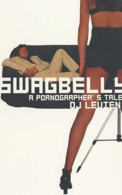 Swagbelly: A Pornographer's Tale (Paperback)