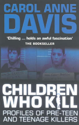Children Who Kill: Profiles of Pre-teen and Teenage Killers (Paperback)