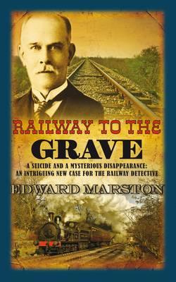 Railway to the Grave - The Railway Detective Series No. 7 (Hardback)