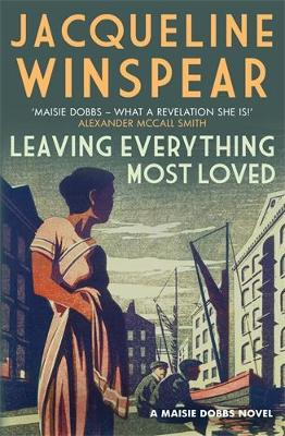 Leaving Everything Most Loved: The bestselling inter-war mystery series - Maisie Dobbs (Paperback)