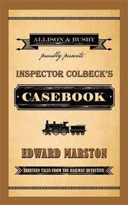 Inspector Colbeck's Casebook: Thirteen Tales from the Railway Detective (Hardback)